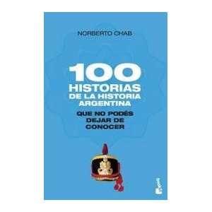 100 HISTORIAS DE LA ARGENTINA QUE NO PODES DEJAR DE