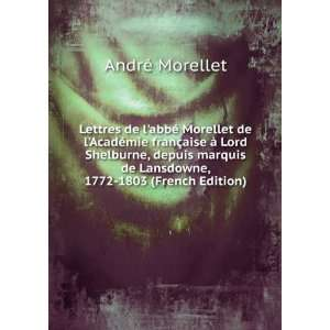 Lettres de labbé Morellet de lAcadémie franà