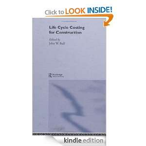 Life Cycle Costing for Construction: JOHN W.BULL, J.W. Bull: