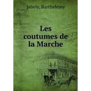 Les coutumes de la Marche Barthelemy Jabely Books