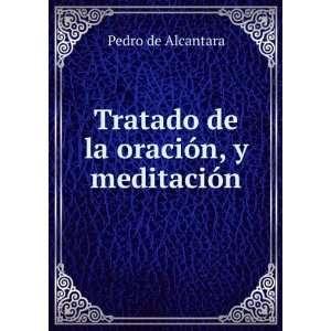 Tratado de la oración, y meditación: Pedro de