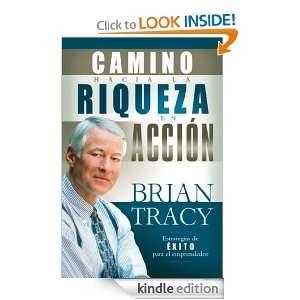 El camino hacia la riqueza en accion (Spanish Edition) Brian Tracy