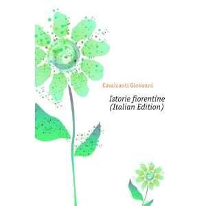 Istorie fiorentine (Italian Edition) Cavalcanti Giovanni Books