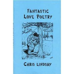 Fantastic Love Poetry (9780973519242): Christopher Lindsay: Books