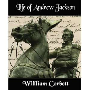 Life of Andrew Jackson (9781594625251) Willliam Corbett Books