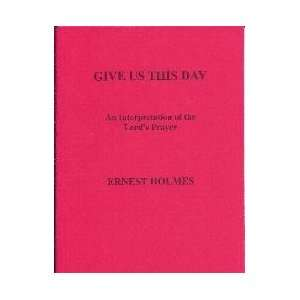 Day   An Interpretation of the Lords Prayer Ernest Holmes Books