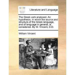 The Greek verb analysed. An hypothesis. In which the