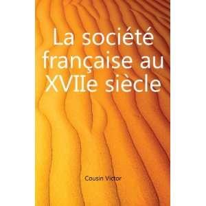 La société française au XVIIe siècle Cousin Victor Books