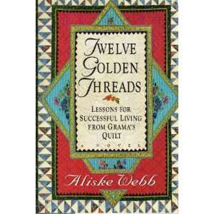 Twelve Golden Threads Lessons for Successful Living from