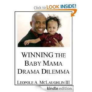 Winning The Baby Mama Drama Dilemma: Leopole Astonelli McLaughlin III