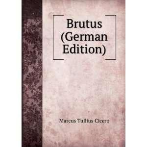 Brutus (German Edition) (9785875275005) Marcus Tullius Cicero Books