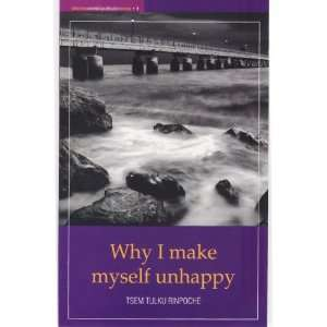 Why I Make Myself Unhappy (9789834188726): Tsem Tulku