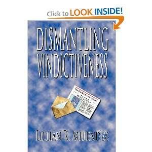 Dismantling Vindictiveness (9781612960647): Lillian R. Melendez: Books