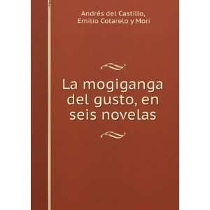 en seis novelas: Emilio Cotarelo y Mori Andrés del Castillo: Books