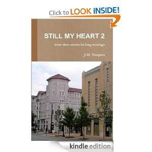 Still My Heart 2: More Short Stories for Long Evenings: J. M. VASQUES