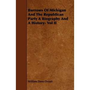 Burrows Of Michigan And The Republican Party A Biography And A History