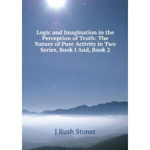 Pure Activity in Two Series, Book I And, Book 2: J Rush Stoner: Books