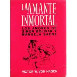 Amores De Simon Bolivar Y Manuela Saenz: Victor W. Von Hagen: Books