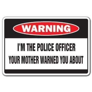 IM THE POLICE OFFICER Warning Sign mother law 911 Patio