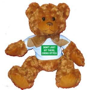 DONT JUST SIT THERE, CROSS STITCH Plush Teddy Bear with