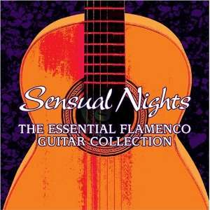 Sensual Nights Essential Flamenco Guitar Various Artists Music