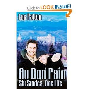 Au Bon Pain: Six Stories, One Life (9781470129088): Lee Patton: Books