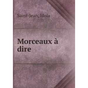 Morceaux à dire: Idola Saint Jean: Books