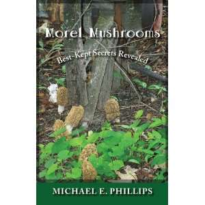 Morel Mushrooms Best Kept Secrets Revealed (9781933272313