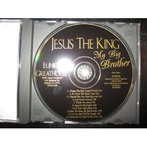 JESUS THE KING MY BIG BROTHER (ONE CD): EUNICE GREATHOUSE: Books