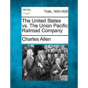 The United States vs. The Union Pacific Railroad Company