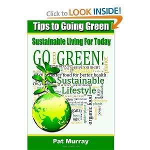 Tips To Going Green: Sustainable Living For Today (9781470026578): Pat