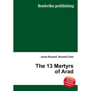 The 13 Martyrs of Arad Ronald Cohn Jesse Russell Books