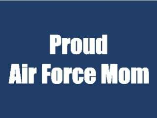 Proud Air Force Mom   cut vinyl decal, 8 wide