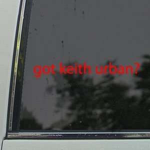 Got Keith Urban? Red Decal Country Music Window Red