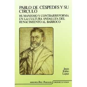 Pablo de Cespedes y su circulo: Humanismo y contrarreforma
