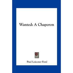 Wanted: A Chaperon (9781163767696): Paul Leicester Ford: Books