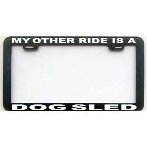 MY OTHER RIDE IS A DOG SLED LICENSE PLATE FRAME Automotive