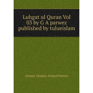 Luhgat ul Quran Vol 03 by G A parwez published by