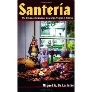 Santeria The Beliefs and Rituals of a Growing Religion in