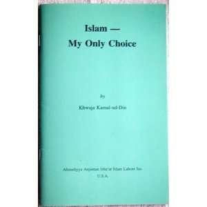 Islam    My Only Choice (9780913321546): Khwaja Kamal ud