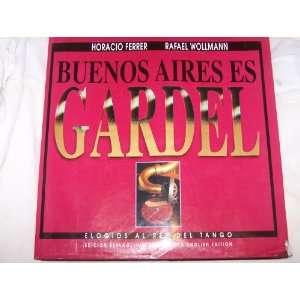 Buenos Aires es Gardel: Elogios al Rey Del Tango (Spanish and English