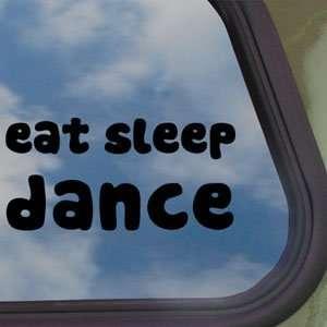Eat Sleep DANCE Black Decal Car Truck Bumper Window
