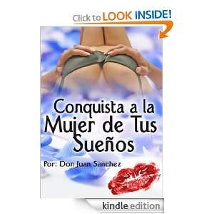 Conquista a la Mujer de Tus Sueños (Spanish Edition) Juan Sanchez