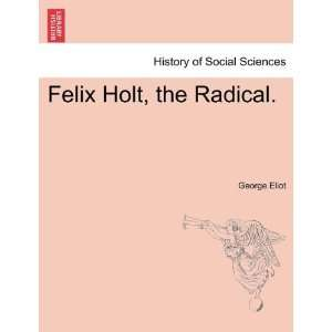 Felix Holt, the Radical. (9781241371784): George Eliot