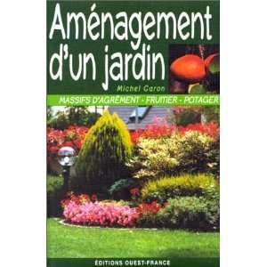 Aménagement dun jardin: .fr: Michel Caron: Livres