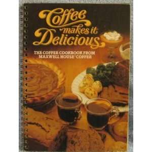 The Coffee Cookbook from Maxwell House Coffee Maxwell House Books